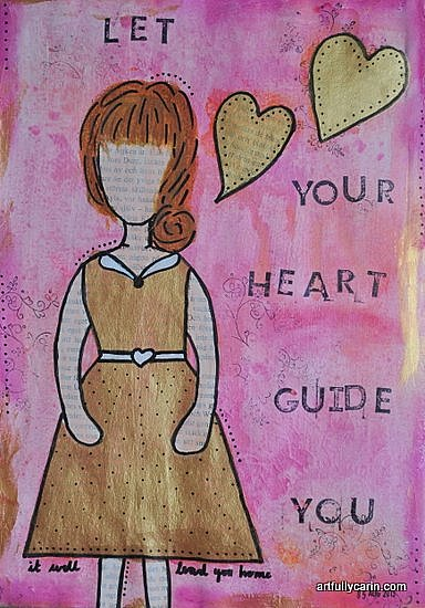 Let your heart guide you by Artfully Carin