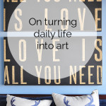 on turning daily life into art