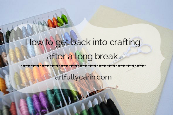 How to get back into crafting after a long break